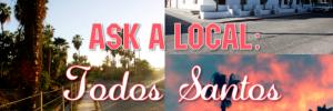 Ask a local Todos Santos Baja California - www.discoverbaja.com